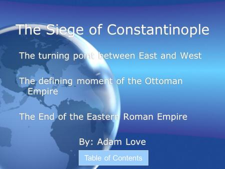 The Siege of Constantinople The turning point between East and West The defining moment of the Ottoman Empire The End of the Eastern Roman Empire By: Adam.