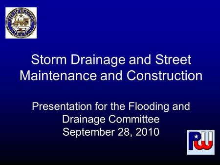 Storm Drainage and Street Maintenance and Construction Presentation for the Flooding and Drainage Committee September 28, 2010.