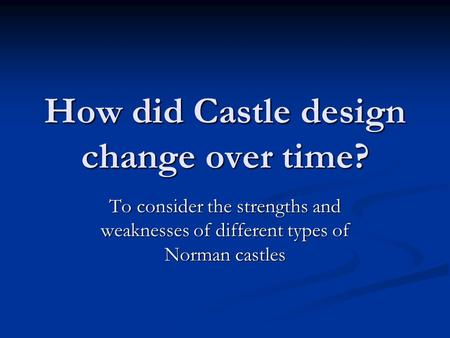 How did Castle design change over time?