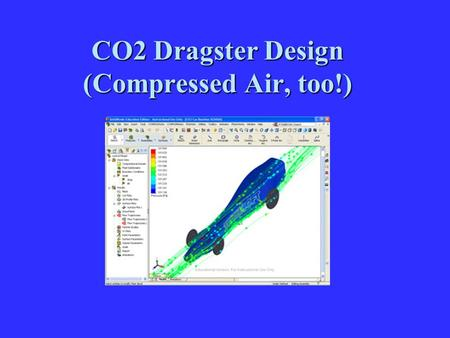 CO2 Dragster Design (Compressed Air, too!). Research and Development Objectives Research in CO2 auto design involves the study of a few sciences related.