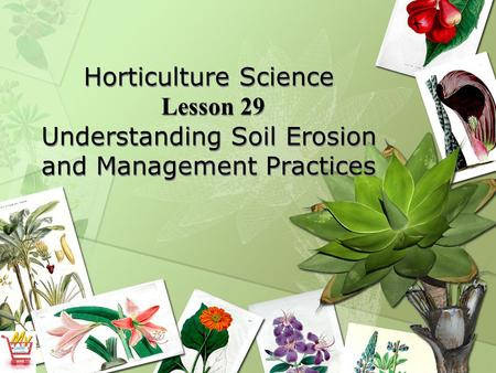 Horticulture Science Lesson 29 Understanding Soil Erosion and Management Practices.