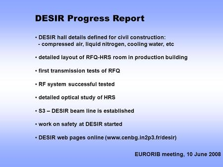 DESIR Progress Report DESIR hall details defined for civil construction: - compressed air, liquid nitrogen, cooling water, etc detailed layout of RFQ-HRS.