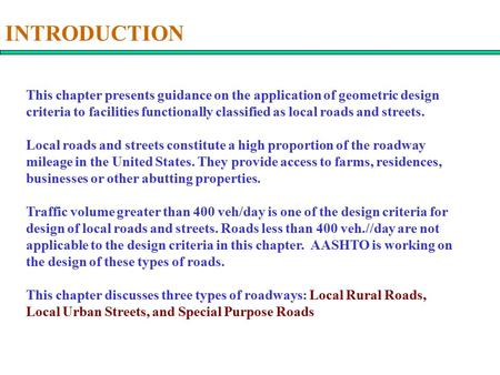 INTRODUCTION This chapter presents guidance on the application of geometric design criteria to facilities functionally classified as local roads and streets.