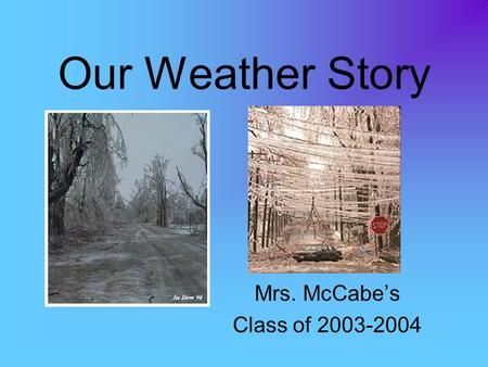 Our Weather Story Mrs. McCabe's Class of 2003-2004.
