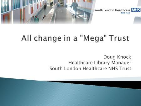 Doug Knock Healthcare Library Manager South London Healthcare NHS Trust.