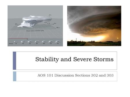 Stability and Severe Storms AOS 101 Discussion Sections 302 and 303.