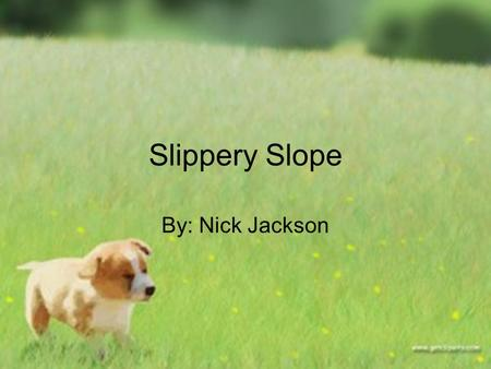 Slippery Slope By: Nick Jackson. Definition: A course of action that seems to lead inevitably from one action or result to another with unintended consequences.