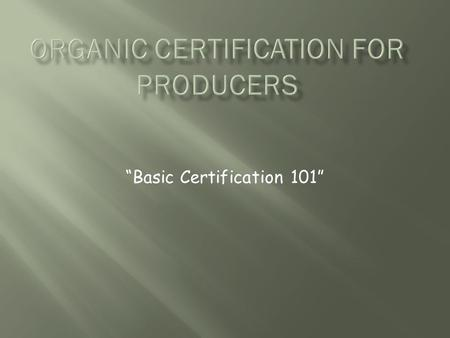 """Basic Certification 101"".  A service offered by an independent third-party certification body that includes application, inspection, and review of your."
