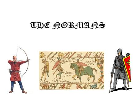 THE NORMANS. At the beginning of the tenth century, the French King, Charles the Simple, had given some land in the North of France to a Viking chief.