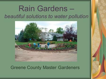 Rain Gardens – beautiful solutions to water pollution Greene County Master Gardeners.