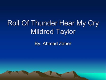 Roll Of Thunder Hear My Cry Mildred Taylor By: Ahmad Zaher.