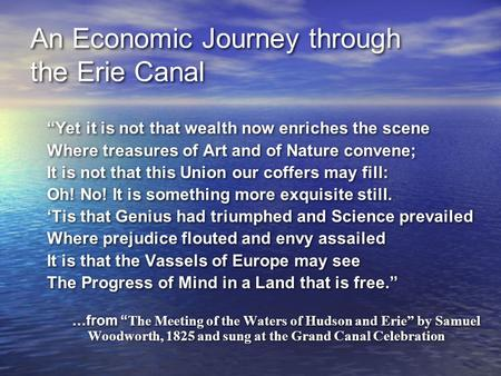 "An Economic Journey through the Erie Canal ""Yet it is not that wealth now enriches the scene Where treasures of Art and of Nature convene; It is not that."