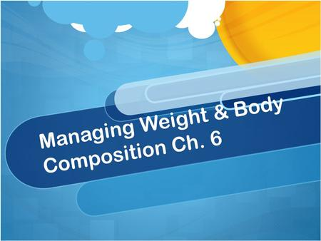 Managing Weight & Body Composition Ch. 6. Weight-Calorie Connection The Energy Equation – Lose weight if you burn more calories than you consume Gain.