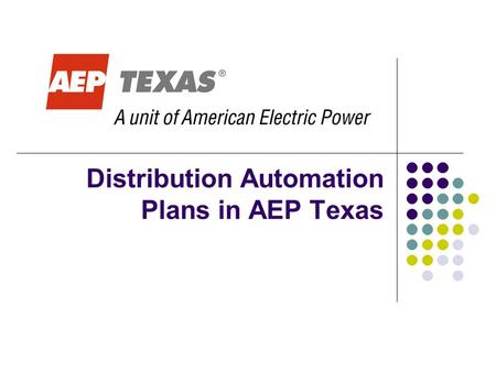 Distribution Automation Plans in AEP Texas. Overview AEP Texas is deploying smart meters to roughly 1,000,000 customers The meters utilize Landis + Gyr.