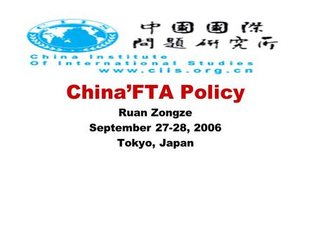 China'FTA Policy Ruan Zongze September 27-28, 2006 Tokyo, Japan.