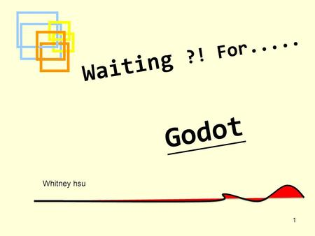 1 Waiting ?! For..... Godot Whitney hsu. The Author 2 Samuel Beckett Birth: 1906 13 April Born in Dublin Irish Died in 1989.