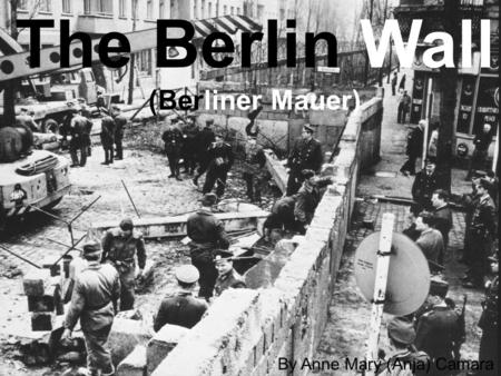 The Berlin Wall (Berliner Mauer) By Anne Mary (Anja) Camara.