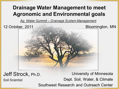 Drainage Water Management to meet Agronomic and Environmental goals University of Minnesota Dept. Soil, Water, & Climate Southwest Research and Outreach.