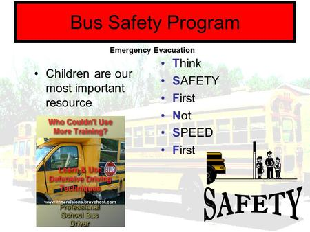Bus Safety Program Children are our most important resource Think SAFETY First Not SPEED First Emergency Evacuation.