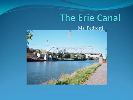 The Erie Canal Ms. Pedrotti.
