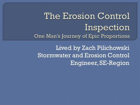 Lived by Zach Pilichowski Stormwater and Erosion Control Engineer, SE-Region.