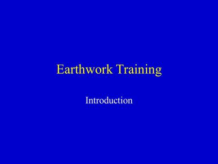 Earthwork Training Introduction Good Morning I am ____