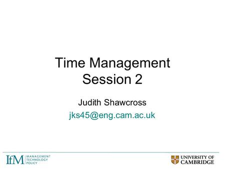 Time Management Session 2 Judith Shawcross