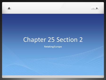 Chapter 25 Section 2 Retaking Europe.