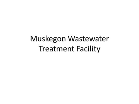 Muskegon Wastewater Treatment Facility. Muskegon County Wastewater Management System MCWMS.