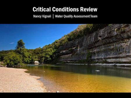 Critical Conditions Review Nancy Vignali │ Water Quality Assessment Team.
