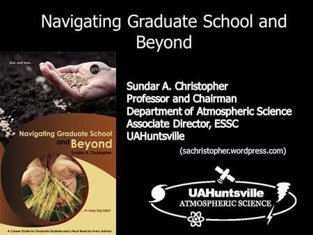 Navigating Graduate School and Beyond. Outline How did I get to this point? Advice that helped me? The best/worst parts of my job? My book.