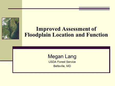 Improved Assessment of Floodplain Location and Function Megan Lang USDA Forest Service Beltsville, MD.
