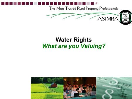 Water Rights What are you Valuing? 1. 2Rapid Fire Case Studies – Unique Appraisal Challenges Rapid Fire Content Valuation of a property with Water Rights.