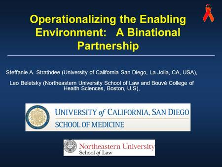 Operationalizing the Enabling Environment: A Binational Partnership Steffanie A. Strathdee (University of California San Diego, La Jolla, CA, USA), Leo.