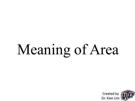 "Meaning of Area Created by Dr. Kien Lim. ""The term 'area' is used to refer both to the attribute and to the measurement."" For example: ""They extended."
