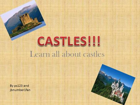 Learn all about castles By ps123 and jbnumber1fan.