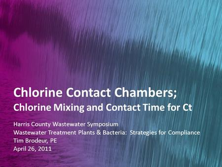 Wastewater Treatment Plants & Bacteria: Strategies for Compliance Chlorine Contact Chambers; Chlorine Mixing and Contact Time for Ct Harris County Wastewater.