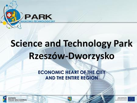 Science and Technology Park Rzeszów-Dworzysko ECONOMIC HEART OF THE CITY AND THE ENTIRE REGION.