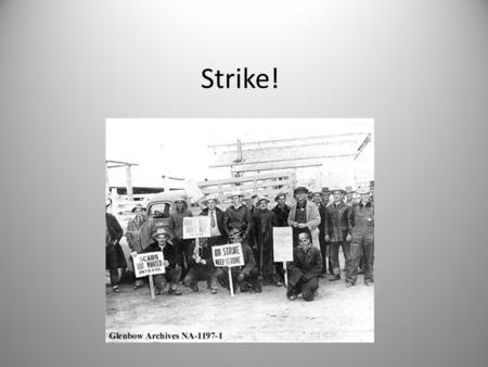 Strike!. What is a strike? A strike is when a group of workers agree to stop working. They do this when they want to protest against something they think.