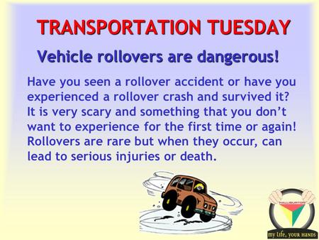 Transportation Tuesday TRANSPORTATION TUESDAY Vehicle rollovers are dangerous! Have you seen a rollover accident or have you experienced a rollover crash.