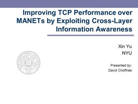 Improving TCP Performance over MANETs by Exploiting Cross-Layer Information Awareness Xin Yu NYU Presented by: David Choffnes.