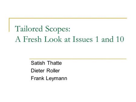 Tailored Scopes: A Fresh Look at Issues 1 and 10 Satish Thatte Dieter Roller Frank Leymann.
