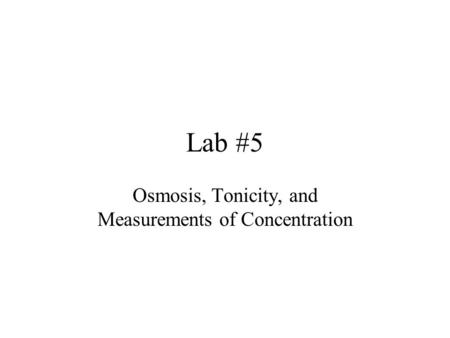 Lab #5 Osmosis, Tonicity, and Measurements of Concentration.