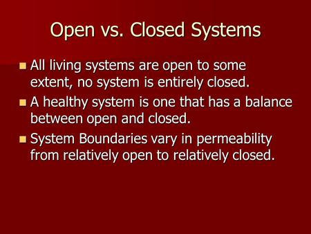 Open vs. Closed Systems All living systems are open to some extent, no system is entirely closed. All living systems are open to some extent, no system.