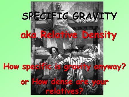 How specific is gravity anyway? or How dense are your relatives?