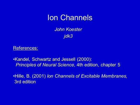 Ion Channels John Koester jdk3 References:
