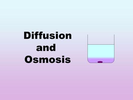 Diffusion and Osmosis Diffusion Particles in a liquid or gas spread out… … from regions of high concentration… … to regions of low concentration… …until.