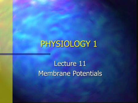 PHYSIOLOGY 1 Lecture 11 Membrane Potentials. n Objectives: Student should know –1. The basic principals of electricity –2. Membrane channels –3. Electrical-chemical.