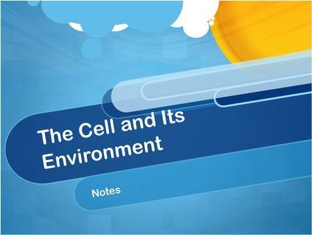 The Cell and Its Environment Notes. What you already know: All cells have an outer covering called the cell membrane Cells need starting materials for.