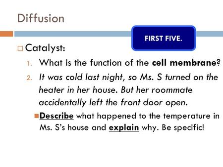 Diffusion  Catalyst: 1. What is the function of the cell membrane? 2. It was cold last night, so Ms. S turned on the heater in her house. But her roommate.